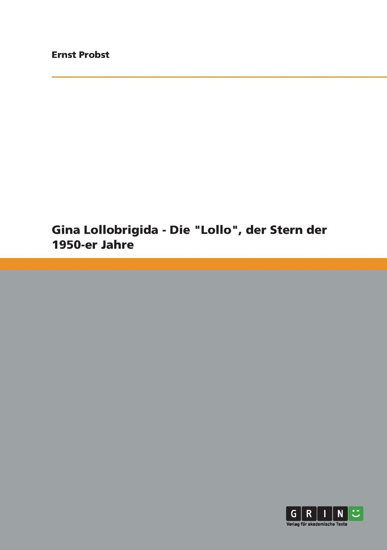 Ernst Probst Gina Lollobrigida - Die Lollo, der Stern der 1950-er Jahre ernst probst sieben beruhmte indianerinnen