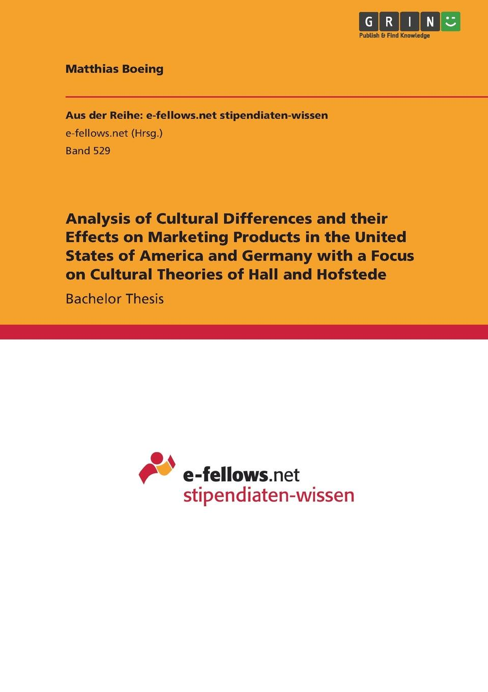 Matthias Boeing Analysis of Cultural Differences and their Effects on Marketing Products in the United States of America and Germany with a Focus on Cultural Theories of Hall and Hofstede lennart reinhold job motivation and culture a cross cultural comparison of germany and the united states