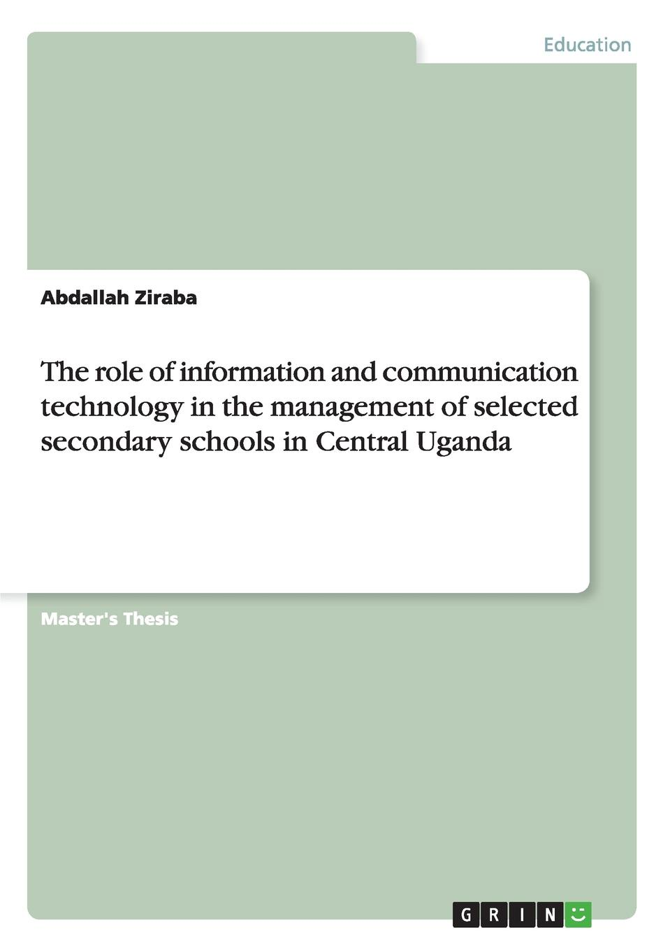 Abdallah Ziraba The role of information and communication technology in the management of selected secondary schools in Central Uganda