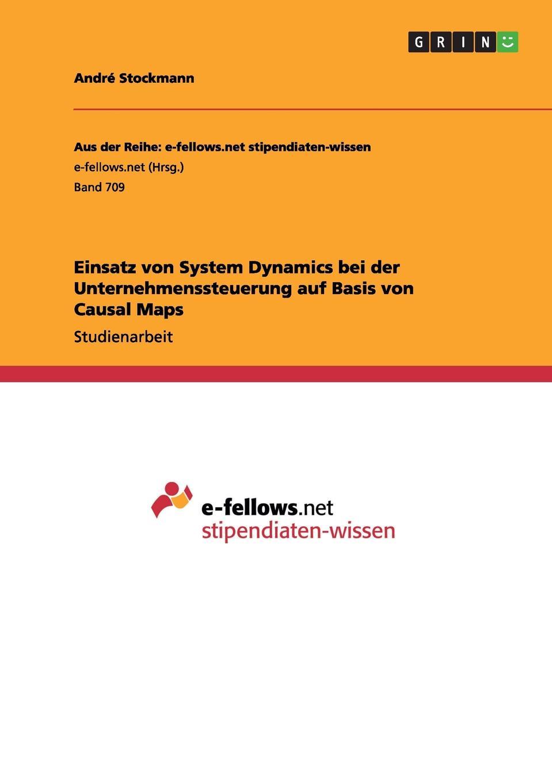 André Stockmann Einsatz von System Dynamics bei der Unternehmenssteuerung auf Basis von Causal Maps dynamics of managerial effectiveness