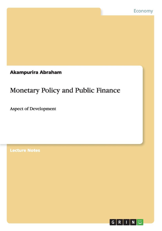 Akampurira Abraham Monetary Policy and Public Finance thammarak moenjak central banking theory and practice in sustaining monetary and financial stability