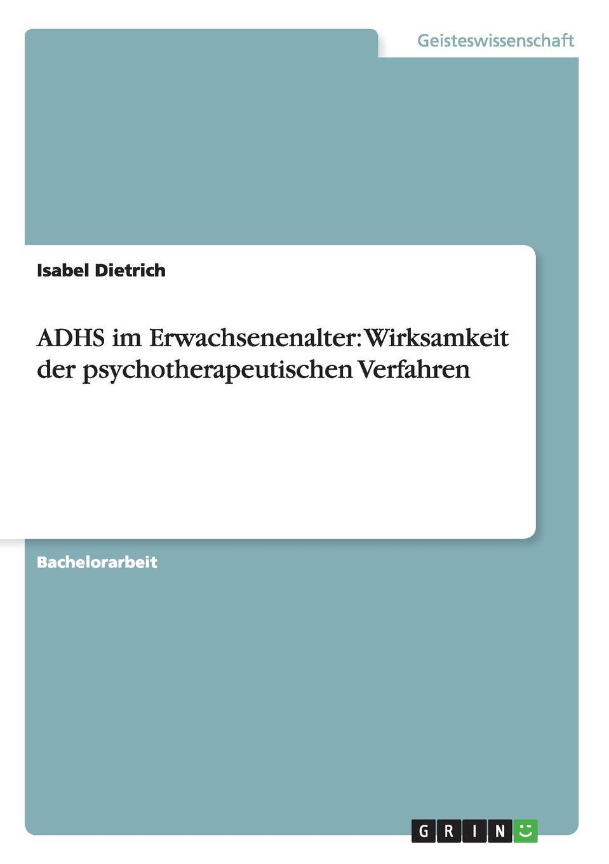 Isabel Dietrich ADHS im Erwachsenenalter. Wirksamkeit der psychotherapeutischen Verfahren