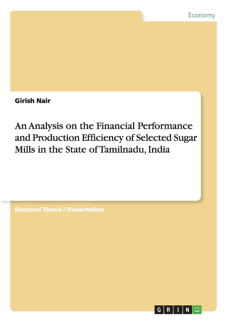 Girish Nair An Analysis on the Financial Performance and Production Efficiency of Selected Sugar Mills in the State of Tamilnadu, India fotios pasiouras efficiency and productivity growth modelling in the financial services industry