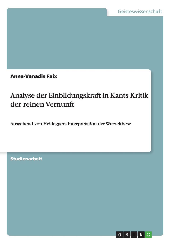 купить Anna-Vanadis Faix Analyse der Einbildungskraft in Kants Kritik der reinen Vernunft по цене 1689 рублей