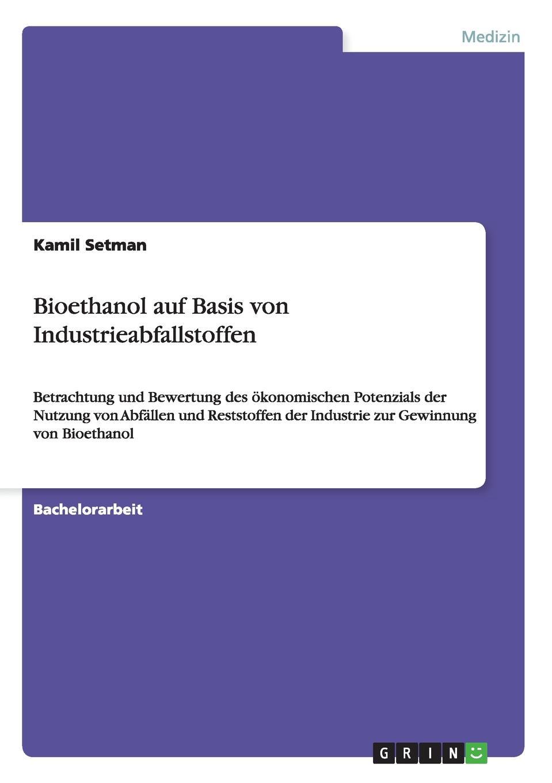 Kamil Setman Bioethanol auf Basis von Industrieabfallstoffen peter roschmann kraftstoffe aus fossilen und regenerativen quellen