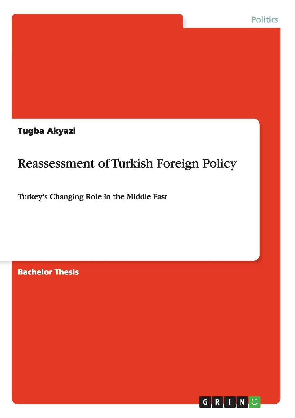 Tugba Akyazi Reassessment of Turkish Foreign Policy jeffrey lantis s us foreign policy in action an innovative teaching text