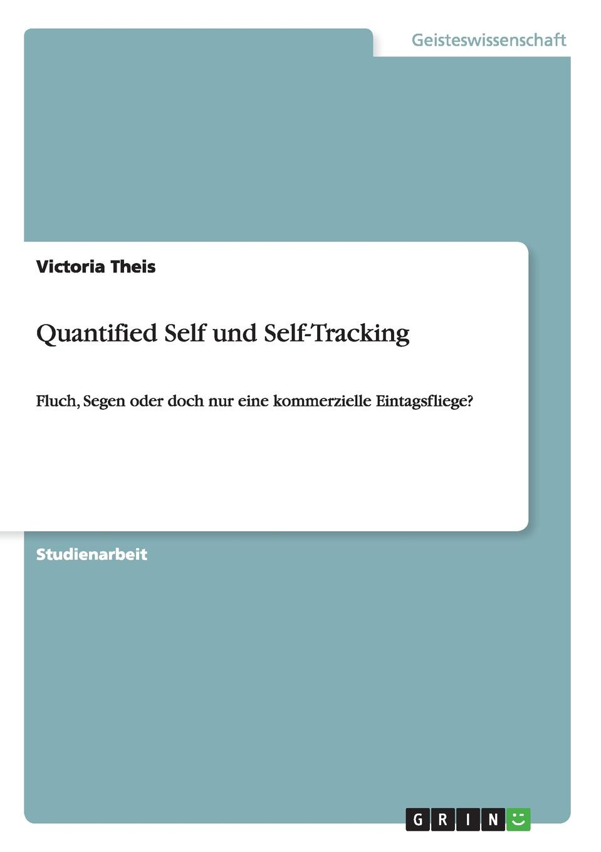 Victoria Theis Quantified Self und Self-Tracking. Fluch, Segen oder doch nur eine kommerzielle Eintagsfliege. t28 gps gsm gprs tracker app control global locator