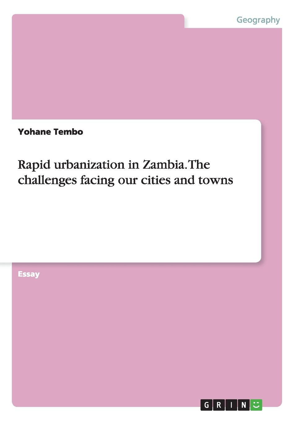 Yohane Tembo Rapid urbanization in Zambia. The challenges facing our cities and towns impact of urbanization and industrialization