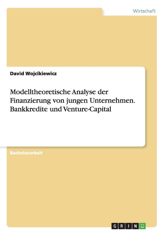 David Wojcikiewicz Modelltheoretische Analyse der Finanzierung von jungen Unternehmen. Bankkredite und Venture-Capital nicole gravagna venture capital for dummies