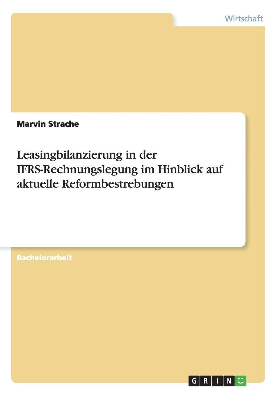 Leasingbilanzierung in der IFRS-Rechnungslegung  im Hinblick auf aktuelle Reformbestrebungen Bachelorarbeit aus dem Jahr 2013 im Fachbereich BWL - Bank, Brse...