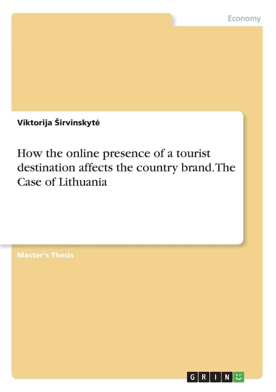 Viktorija Širvinskytė How the online presence of a tourist destination affects the country brand. The Case of Lithuania