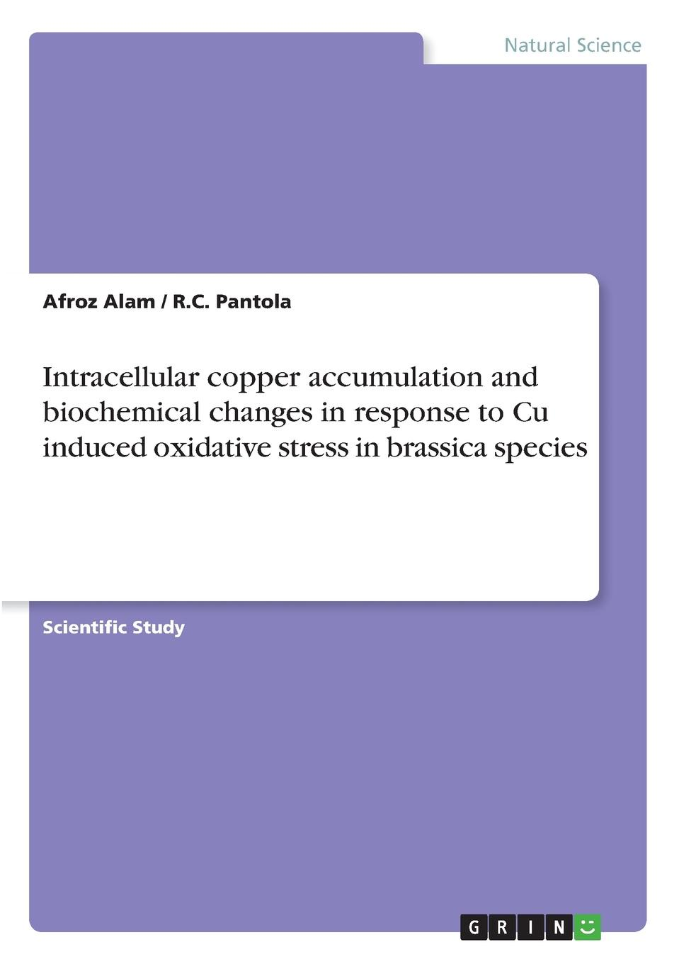 Afroz Alam, R.C. Pantola Intracellular copper accumulation and biochemical changes in response to Cu induced oxidative stress in brassica species bioavailability and solubility equilibria of heavy metals in soils