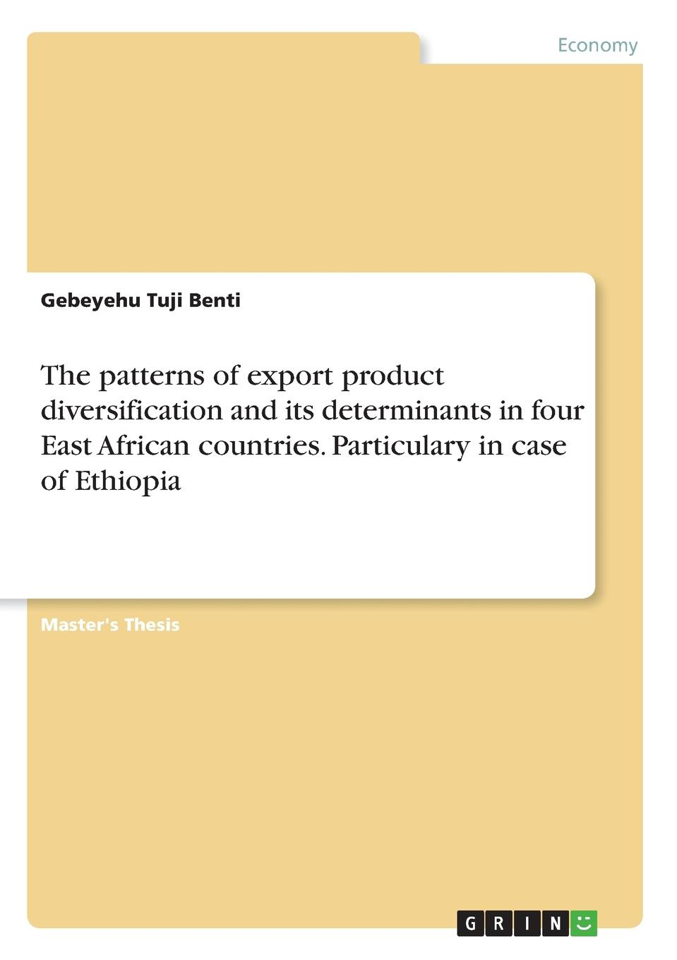 Gebeyehu Tuji Benti The patterns of export product diversification and its determinants in four East African countries. Particulary in case of Ethiopia indian agricultural export in the liberalized era