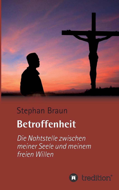 Stephan Braun Betroffenheit - die Nahtstelle zwischen meiner Seele und meinem freien Willen wolfgang rinecker warum starb angele