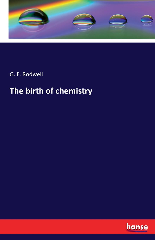 G. F. Rodwell The birth of chemistry все цены
