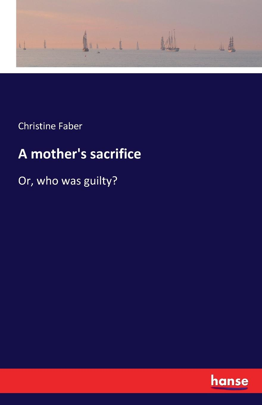 Christine Faber A mother.s sacrifice the sacrifice