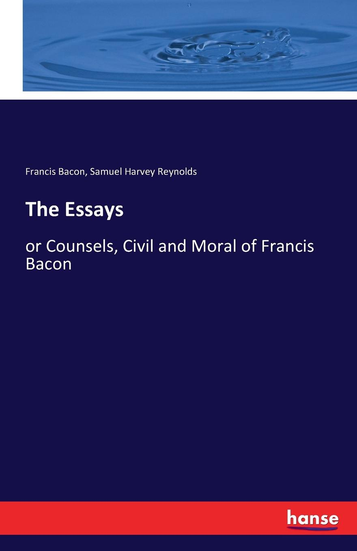 Francis Bacon, Samuel Harvey Reynolds The Essays francis bacon new atlantis and the great instauration