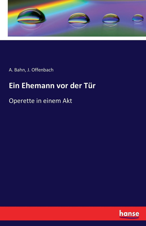 A. Bahn, J. Offenbach Ein Ehemann vor der Tur a bahn j offenbach ein ehemann vor der tur
