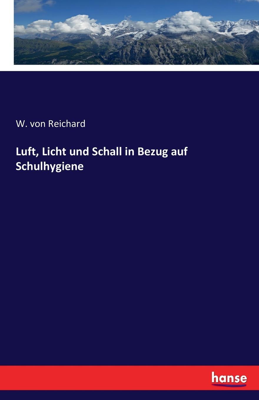 цена W. von Reichard Luft, Licht und Schall in Bezug auf Schulhygiene онлайн в 2017 году