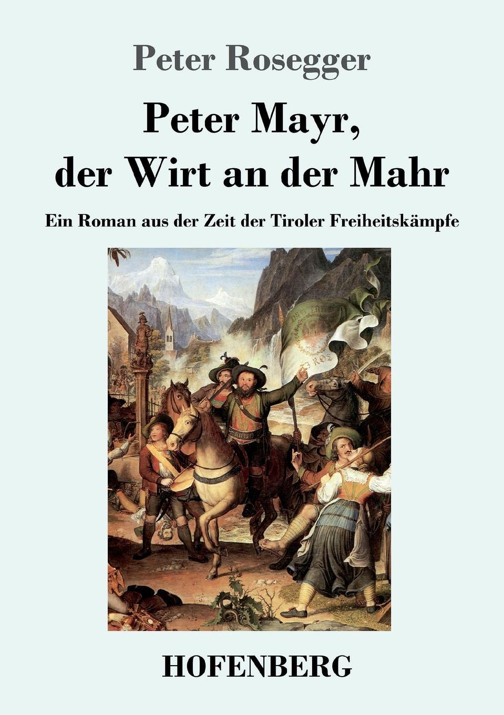 лучшая цена Peter Rosegger Peter Mayr, der Wirt an der Mahr