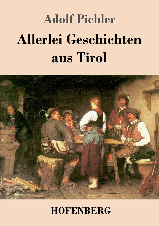 Adolf Pichler Allerlei Geschichten aus Tirol franz von hausmann flora von tirol