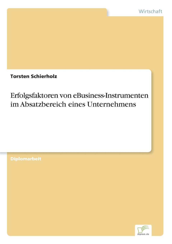 Erfolgsfaktoren von eBusiness-Instrumenten im Absatzbereich eines Unternehmens Inhaltsangabe:Problemstellung:Bei Versuch Potentiale...
