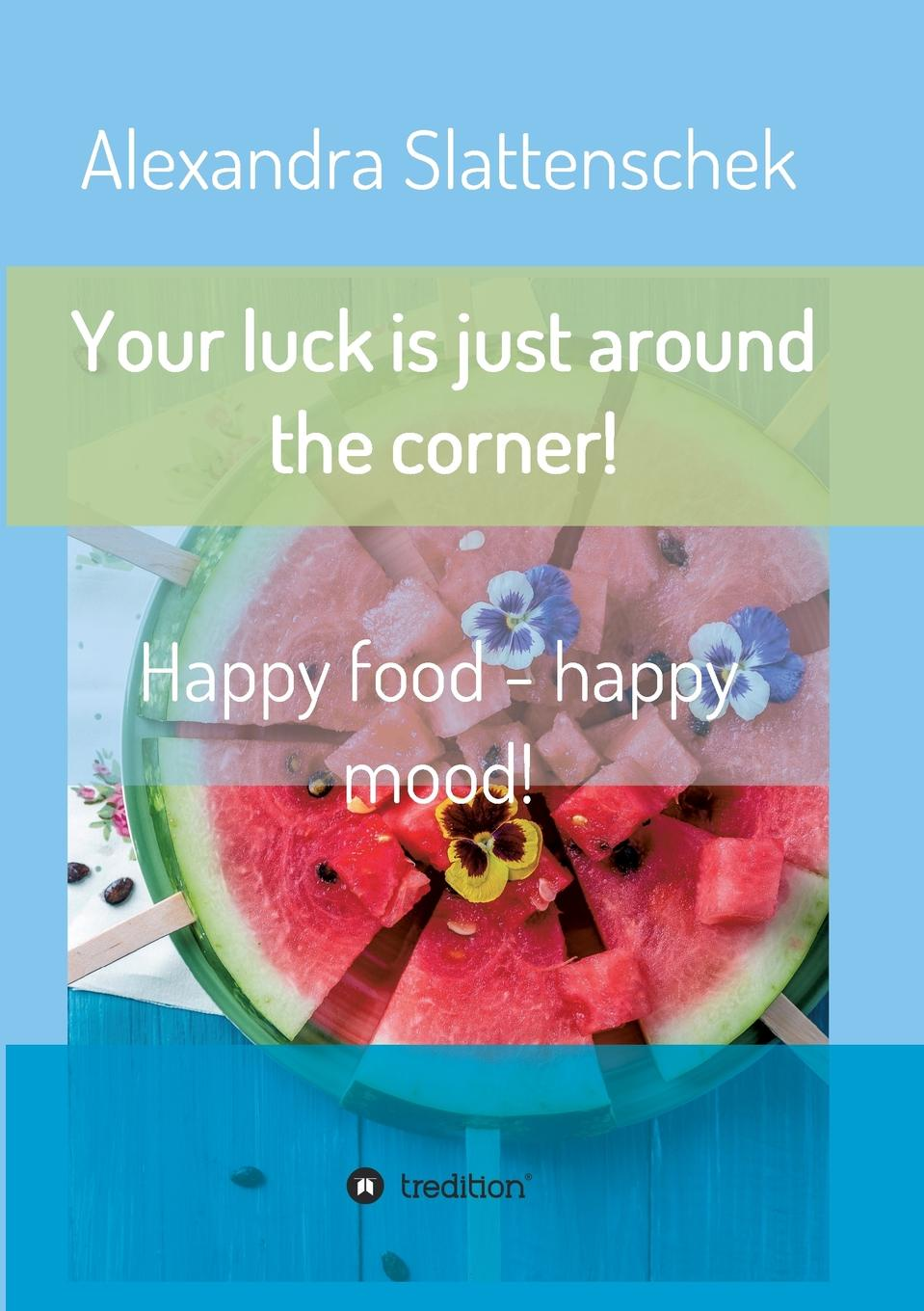 купить Alexandra Slattenschek Your luck is just around the corner. Happy food - happy mood. по цене 4039 рублей