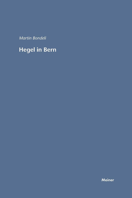 Martin Bondeli Hegel in Bern gerd berner franz kafkas heimkehr versuch einer interpretation