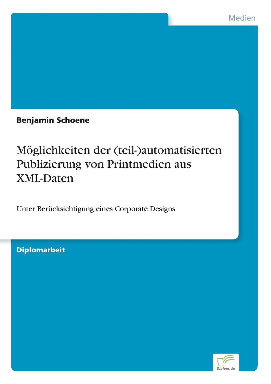 Benjamin Schoene Moglichkeiten der (teil-)automatisierten Publizierung von Printmedien aus XML-Daten christian michel einsatz von xml in dokumentenmanagementsystemen