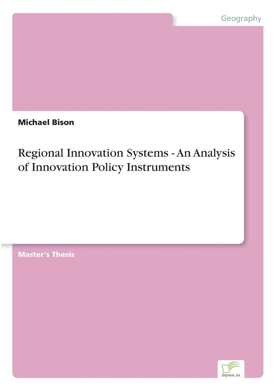 Michael Bison Regional Innovation Systems - An Analysis of Innovation Policy Instruments design process and innovation