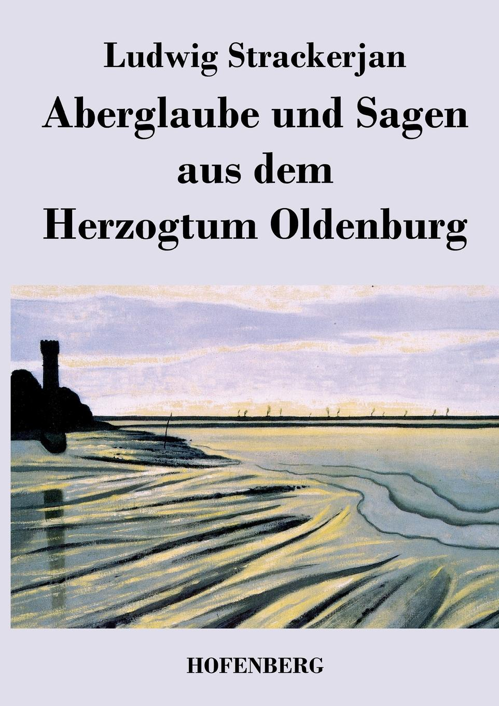 Ludwig Strackerjan Aberglaube und Sagen aus dem Herzogtum Oldenburg dietrich konrad muhle das kloster hude im herzogtum oldenburg