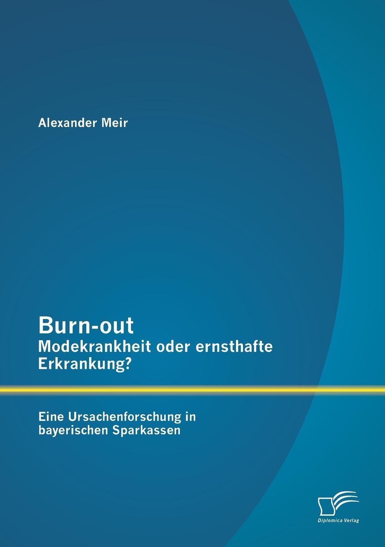 Burn-Out - Modekrankheit Oder Ernsthafte Erkrankung. Eine Ursachenforschung in Bayerischen Sparkassen Diese Arbeit beschР?ftigt sich mit den Auswirkungen der gestiegenen...