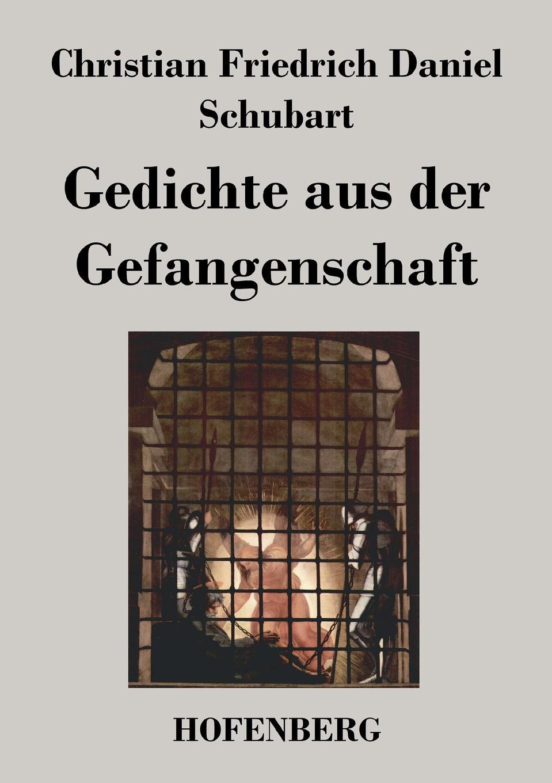 Christian Friedrich Daniel Schubart Gedichte aus der Gefangenschaft christian schubart gedichte