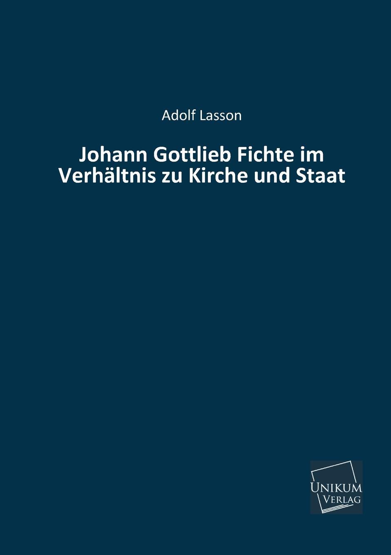 цена на Adolf Lasson Johann Gottlieb Fichte Im Verhaltnis Zu Kirche Und Staat