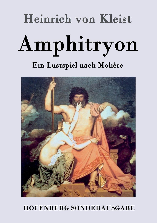 Heinrich von Kleist Amphitryon wilhelm herzog heinrich von kleist sein leben und sein werk