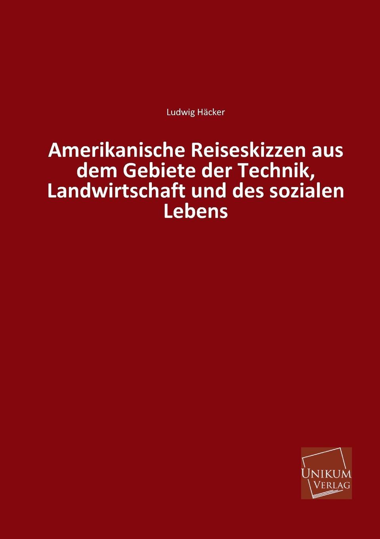 Ludwig Hacker Amerikanische Reiseskizzen Aus Dem Gebiete Der Technik, Landwirtschaft Und Des Sozialen Lebens jes jul binder streifzuge auf dem gebiete der nibelungenforschung