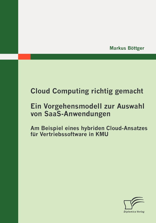 Cloud Computing richtig gemacht. Ein Vorgehensmodell zur Auswahl von SaaS-Anwendungen