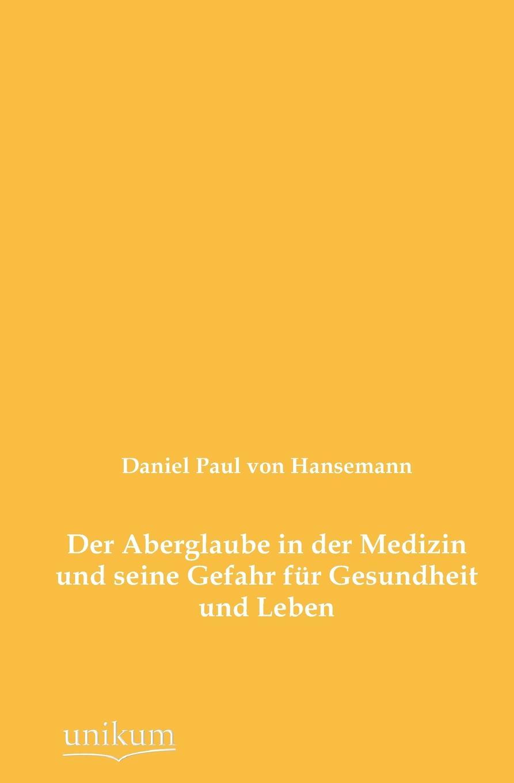 цена Daniel Paul Von Hansemann Der Aberglaube in Der Medizin Und Seine Gefahr Fur Gesundheit Und Leben онлайн в 2017 году
