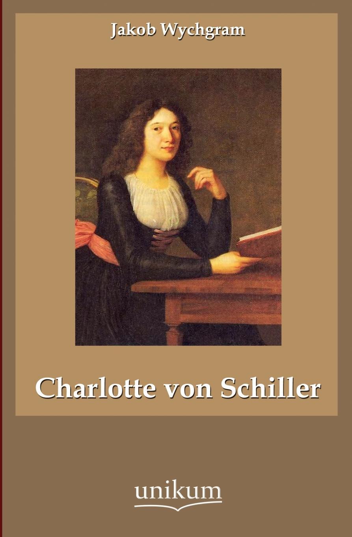 Jakob Wychgram Charlotte von Schiller jakob wychgram charlotte von schiller
