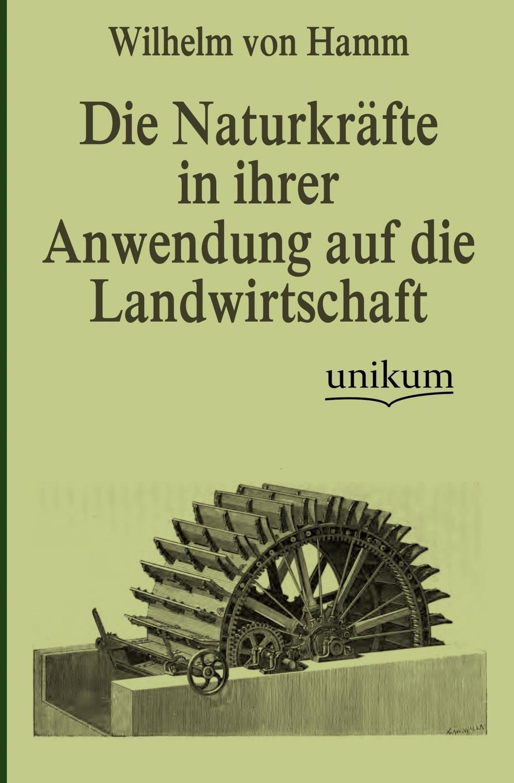 Wilhelm von Hamm Die Naturkrafte in ihrer Anwendung auf die Landwirtschaft joshi abhay okologische landwirtschaft und vermarktung in indien