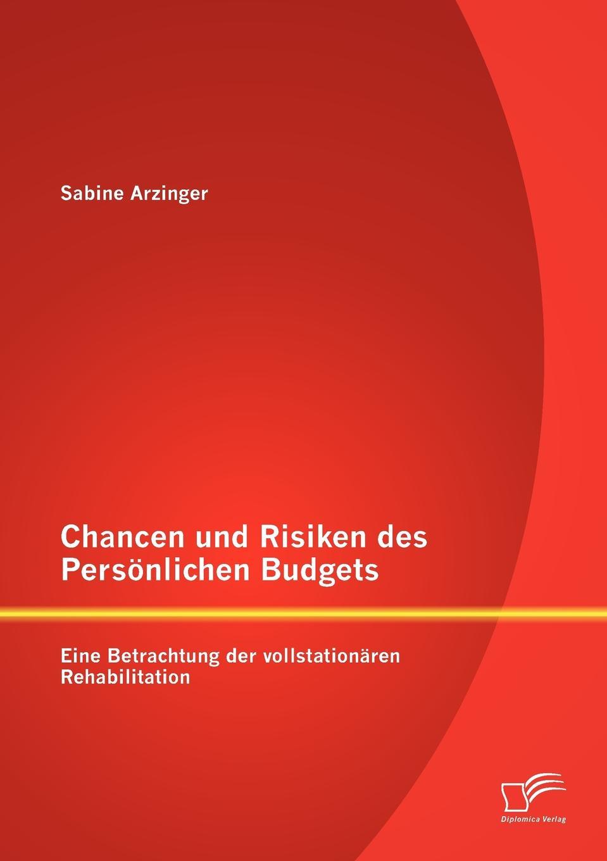 Chancen und Risiken des Personlichen Budgets. Eine Betrachtung der vollstationaren Rehabilitation