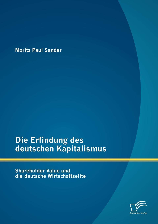 Moritz Paul Sander Die Erfindung des deutschen Kapitalismus. Shareholder Value und die deutsche Wirtschaftselite katharina windbichler semperit traiskirchen und der moderne kapitalismus
