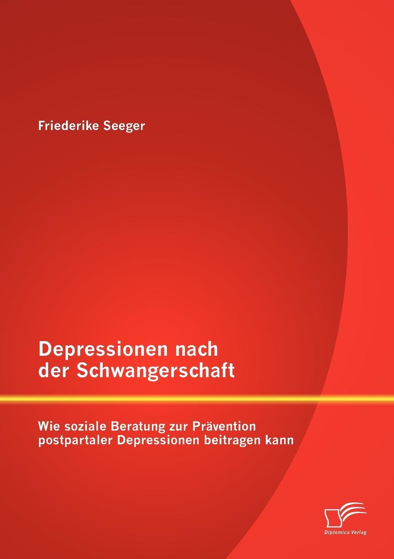 Friederike Seeger Depressionen nach der Schwangerschaft. Wie soziale Beratung zur Pravention postpartaler Depressionen beitragen kann jasmin henneberger wo liegen die ursachen von stress und wie kann die kunsttherapie zur genesung beitragen