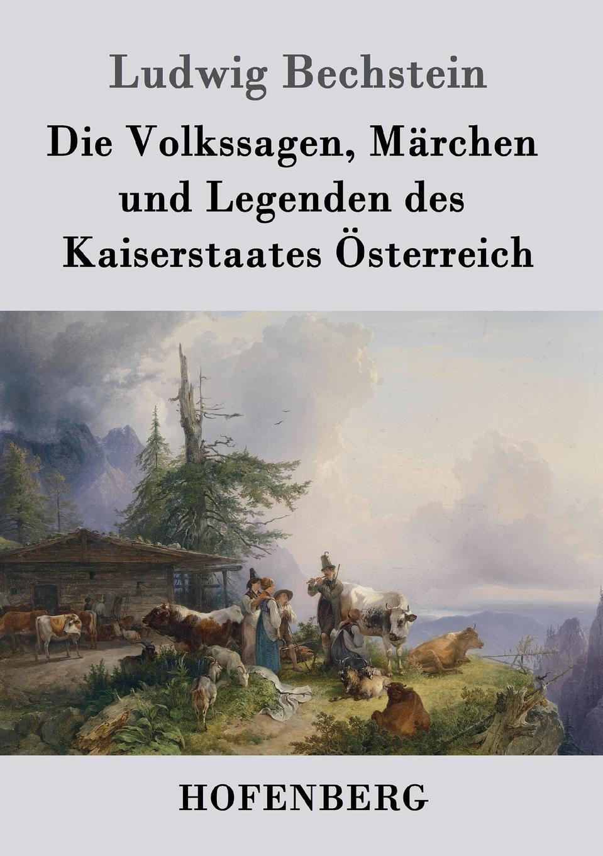 Ludwig Bechstein Die Volkssagen, Marchen und Legenden des Kaiserstaates Osterreich ludwig bechstein der dunkelgraf