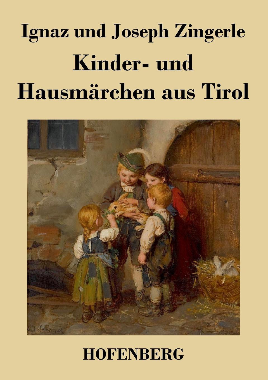 Ignaz Zingerle, Joseph Zingerle Kinder- und Hausmarchen aus Tirol franz von hausmann flora von tirol