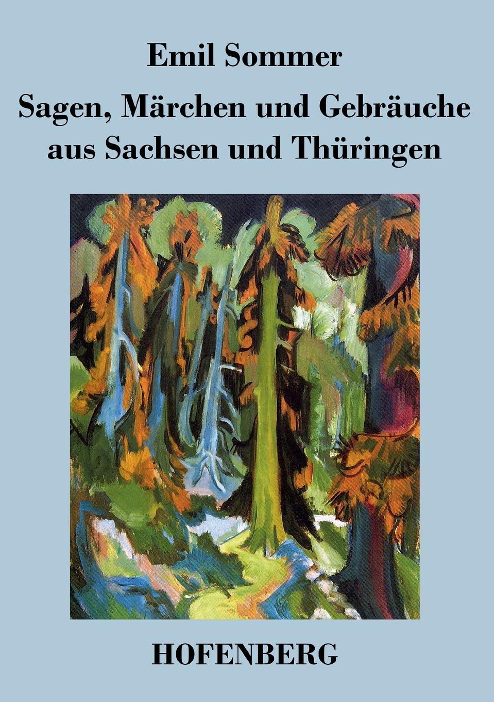 Emil Sommer Sagen, Marchen und Gebrauche aus Sachsen und Thuringen