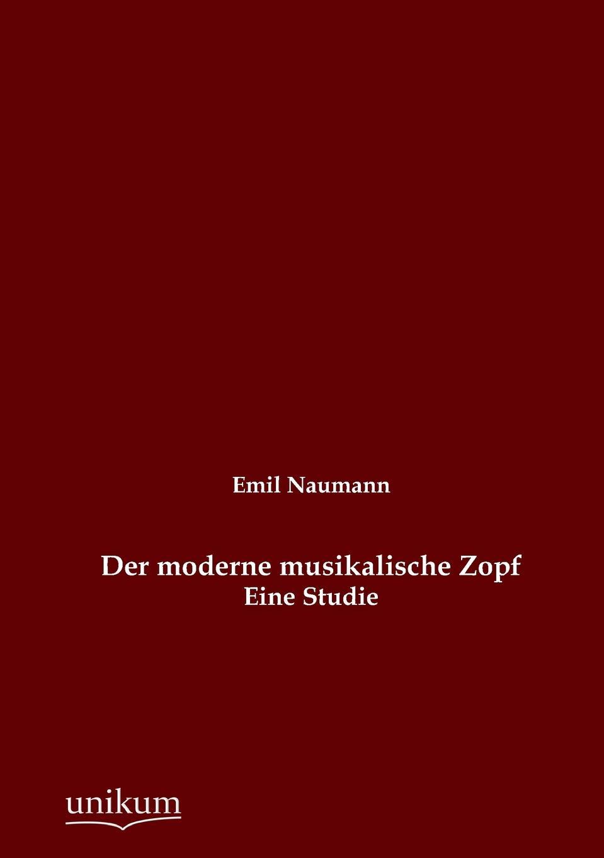Emil Naumann Der Moderne Musikalische Zopf v naumann quos ego fehdebriefe wider den grafen paul hoensbroech