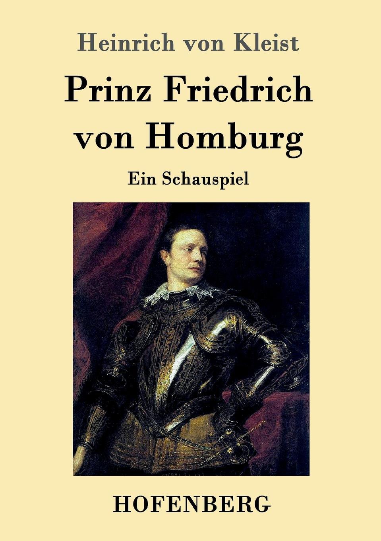 Heinrich von Kleist Prinz Friedrich von Homburg wilhelm herzog heinrich von kleist sein leben und sein werk