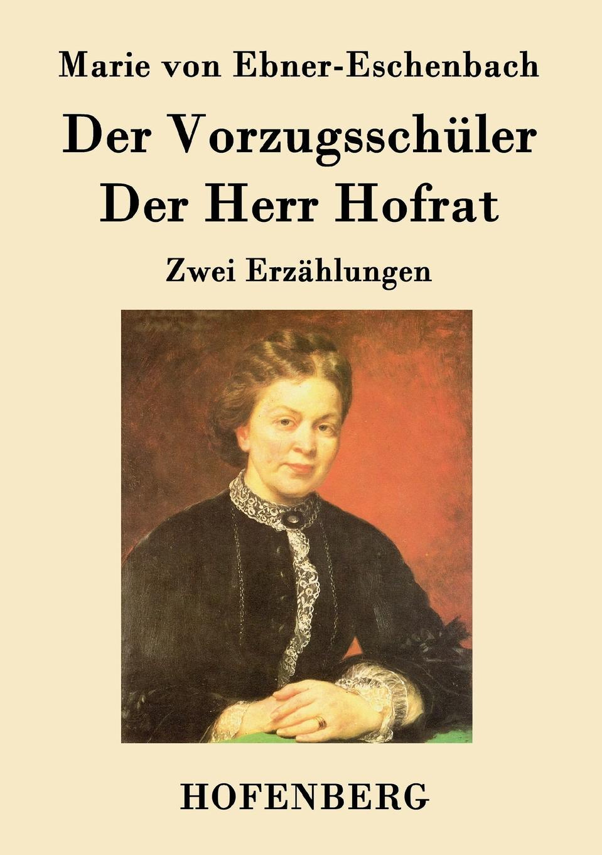 Marie von Ebner-Eschenbach Der Vorzugsschuler / Der Herr Hofrat marie von ebner eschenbach die prinzessin von banalien