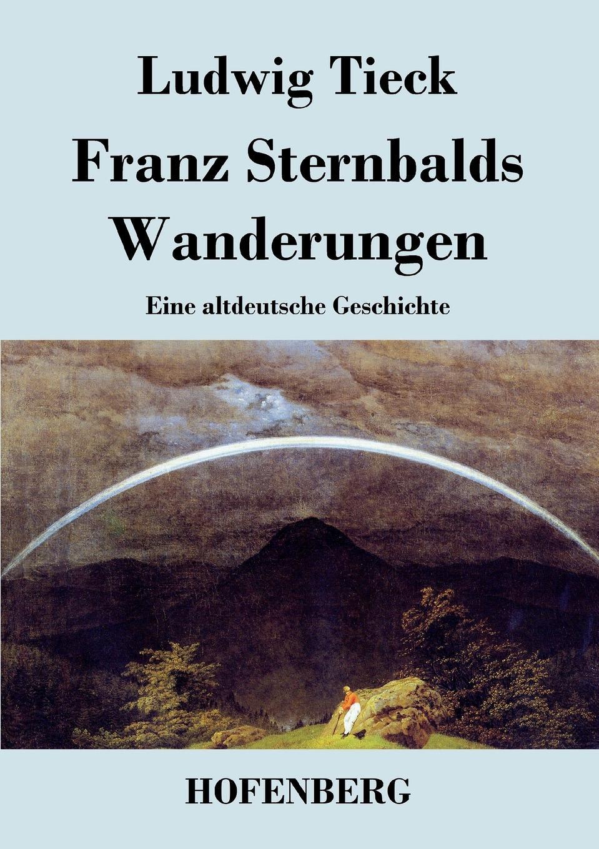 Ludwig Tieck Franz Sternbalds Wanderungen ludwig tieck franz sternbalds wanderungen